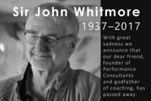 Sir John Whitmore, co-founder of Performance Consultants International and godfather of coaching, passed away on 28 April 2017